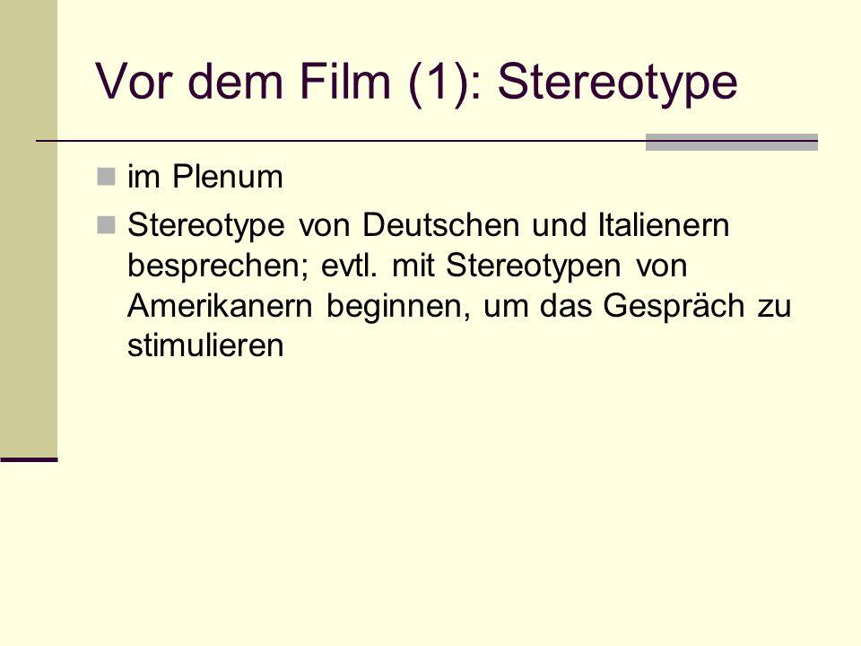 Vor dem Film (1): Stereotype im Plenum Stereotype von Deutschen und Italienern besprechen; evtl. mit Stereotypen von Amerikanern beginnen, um das Gesp