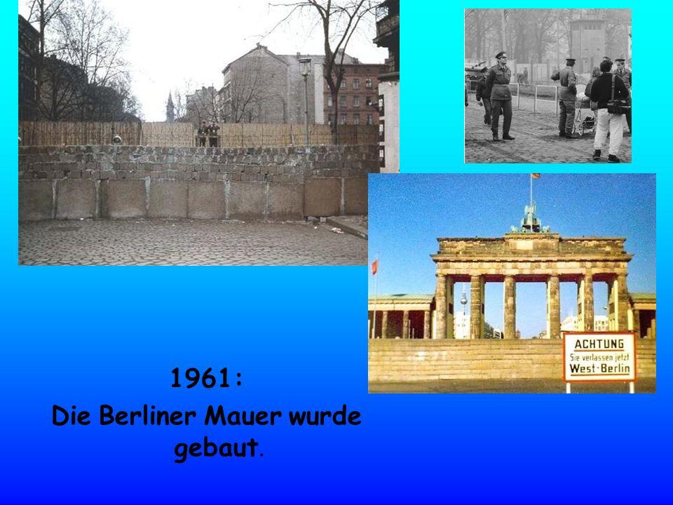 1961: Die Berliner Mauer wurde gebaut.