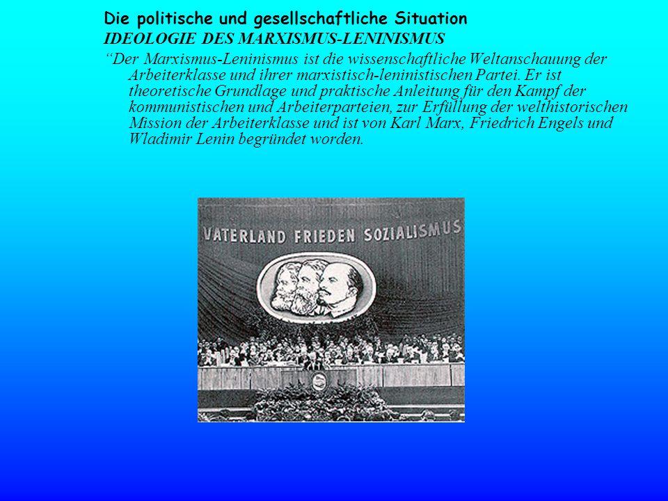 Die politische und gesellschaftliche Situation IDEOLOGIE DES MARXISMUS-LENINISMUS Der Marxismus-Leninismus ist die wissenschaftliche Weltanschauung de