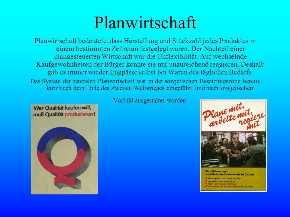 Planwirtschaft Planwirtschaft bedeutete, dass Herstellung und Stückzahl jedes Produktes in einem bestimmten Zeitraum festgelegt waren. Der Nachteil ei