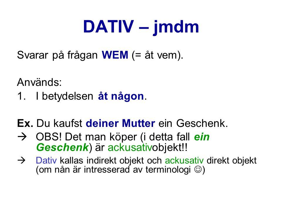 DATIV – jmdm Svarar på frågan WEM (= åt vem).Används: 1.I betydelsen åt någon.