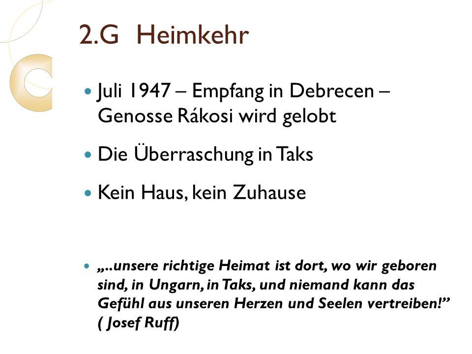 2.G Heimkehr Juli 1947 – Empfang in Debrecen – Genosse Rákosi wird gelobt Die Überraschung in Taks Kein Haus, kein Zuhause..unsere richtige Heimat ist