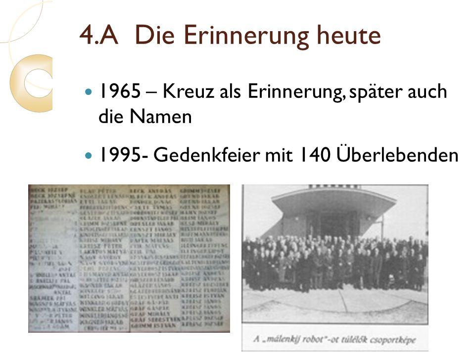 4.A Die Erinnerung heute 1965 – Kreuz als Erinnerung, später auch die Namen 1995- Gedenkfeier mit 140 Überlebenden