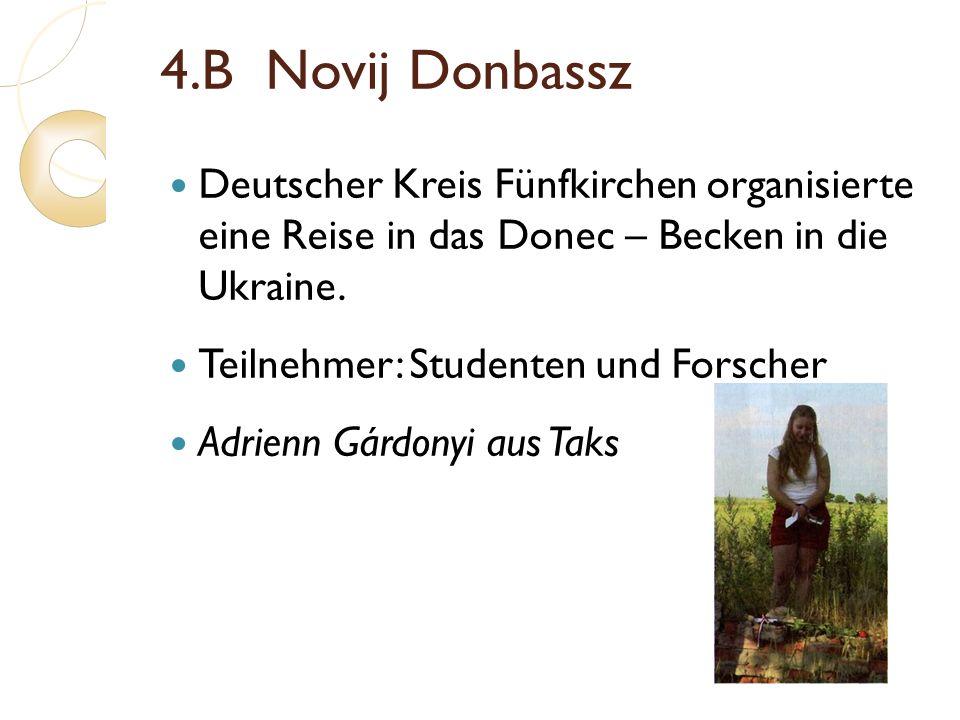 4.B Novij Donbassz Deutscher Kreis Fünfkirchen organisierte eine Reise in das Donec – Becken in die Ukraine. Teilnehmer: Studenten und Forscher Adrien