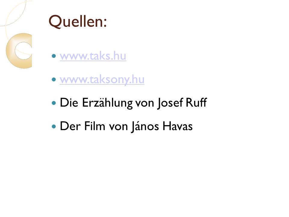 Quellen: www.taks.hu www.taksony.hu Die Erzählung von Josef Ruff Der Film von János Havas