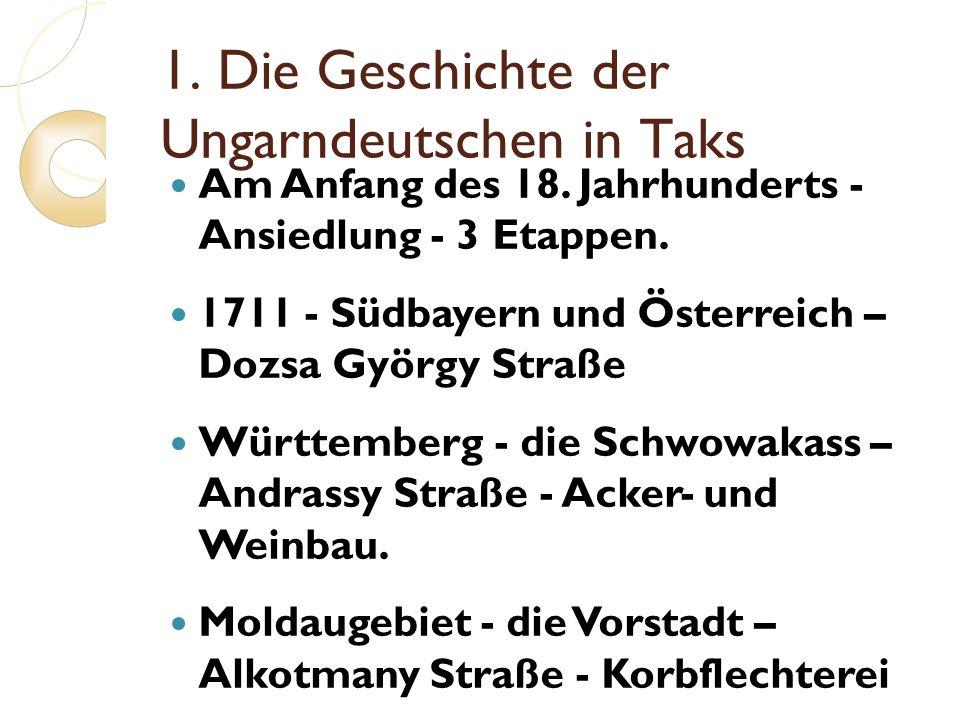 1. Die Geschichte der Ungarndeutschen in Taks Am Anfang des 18. Jahrhunderts - Ansiedlung - 3 Etappen. 1711 - Südbayern und Österreich – Dozsa György