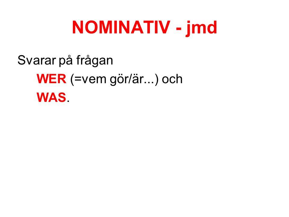 NOMINATIV - jmd Svarar på frågan WER (=vem gör/är...) och WAS.