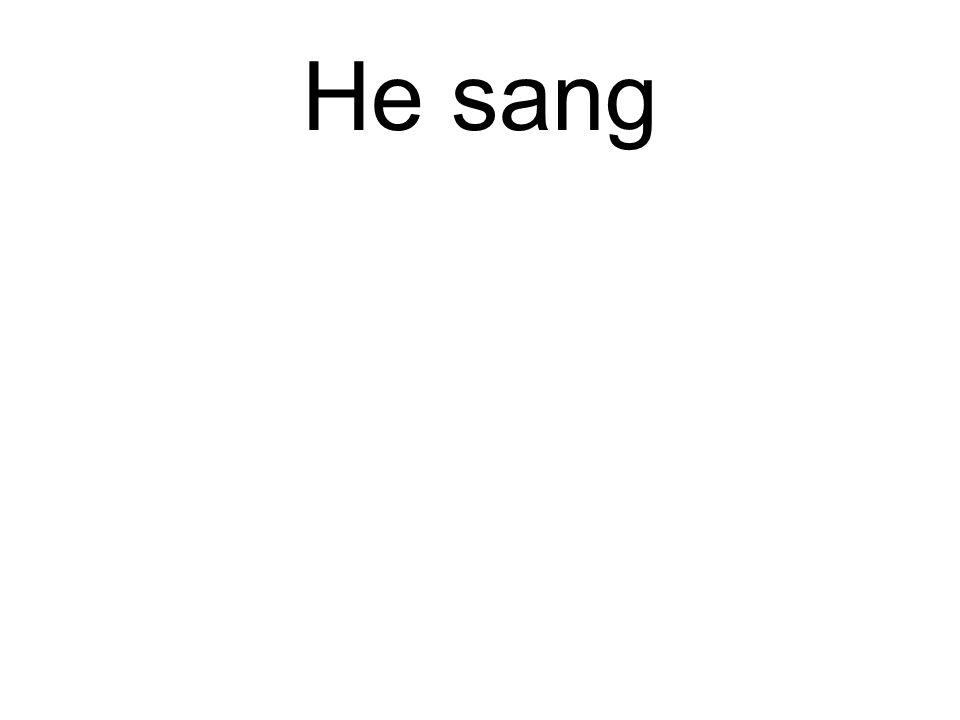 He sang