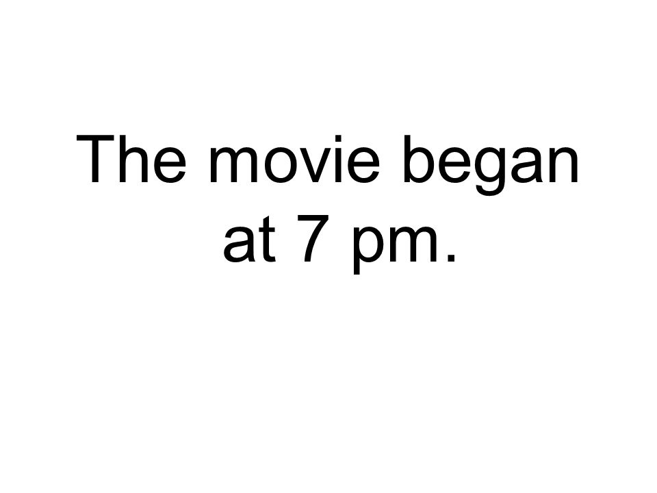 The movie began at 7 pm.