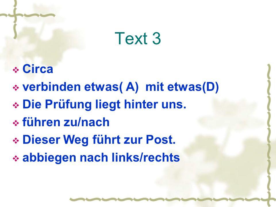 Text 3 Circa verbinden etwas( A) mit etwas(D) Die Prüfung liegt hinter uns. führen zu/nach Dieser Weg führt zur Post. abbiegen nach links/rechts