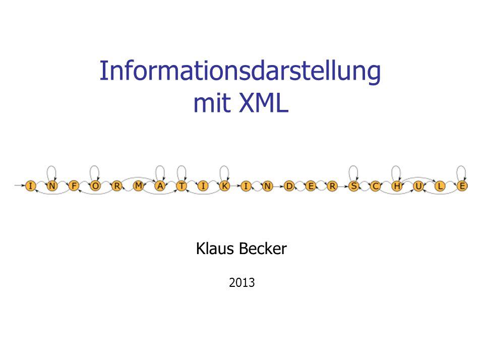 Informationsdarstellung mit XML Klaus Becker 2013