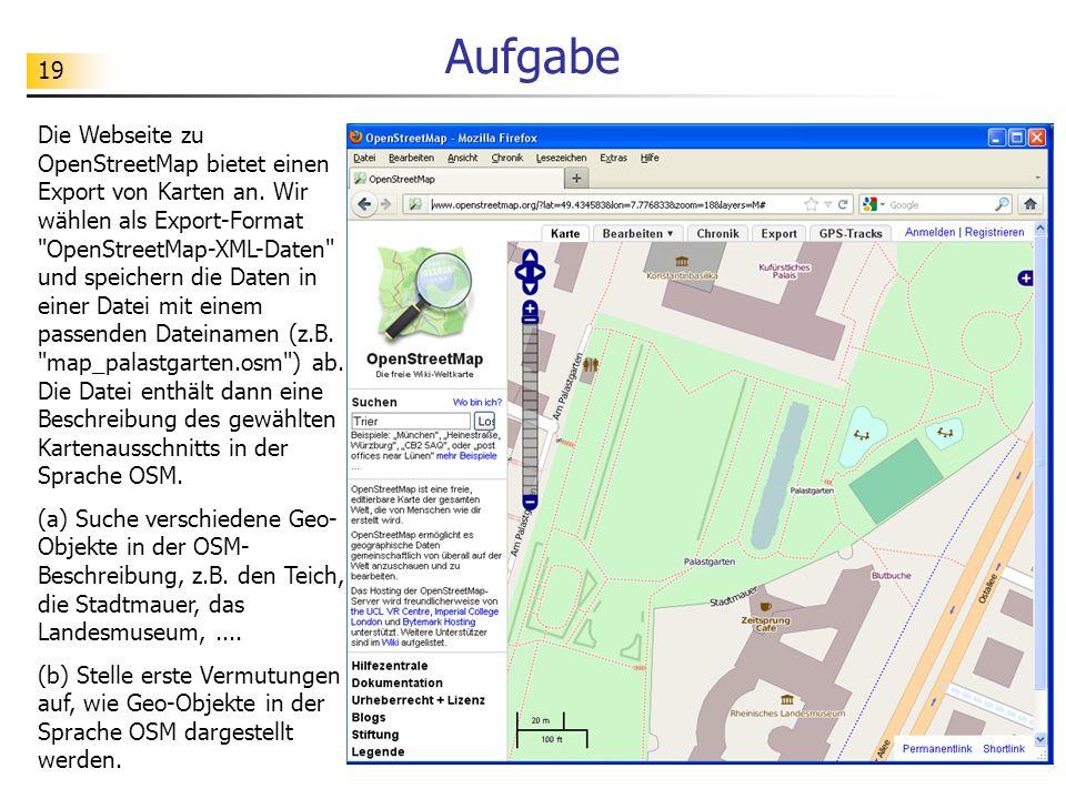 19 Aufgabe Die Webseite zu OpenStreetMap bietet einen Export von Karten an. Wir wählen als Export-Format
