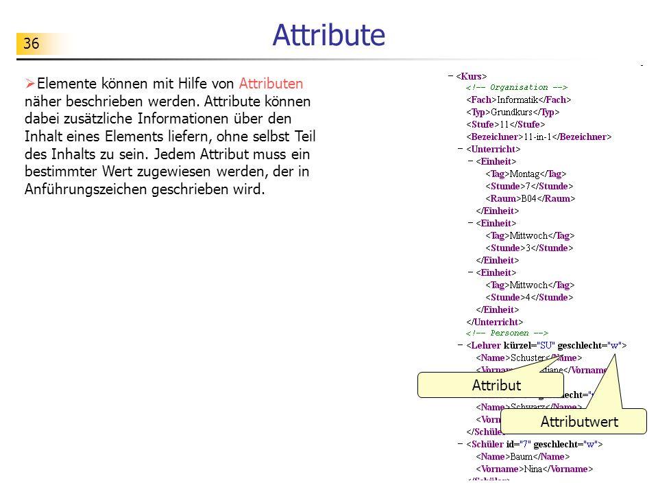 36 Attribute Elemente können mit Hilfe von Attributen näher beschrieben werden. Attribute können dabei zusätzliche Informationen über den Inhalt eines