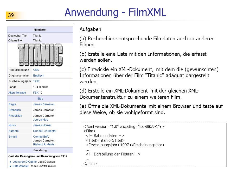 39 Anwendung - FilmXML Aufgaben (a) Recherchiere entsprechende Filmdaten auch zu anderen Filmen. (b) Erstelle eine Liste mit den Informationen, die er