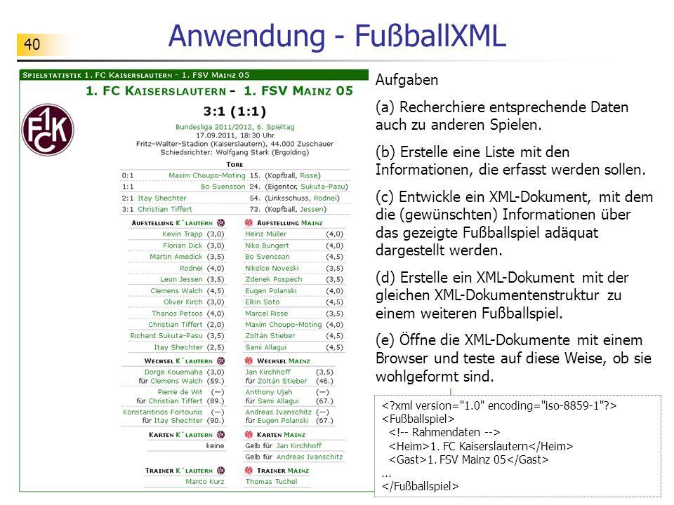 40 Anwendung - FußballXML Aufgaben (a) Recherchiere entsprechende Daten auch zu anderen Spielen. (b) Erstelle eine Liste mit den Informationen, die er