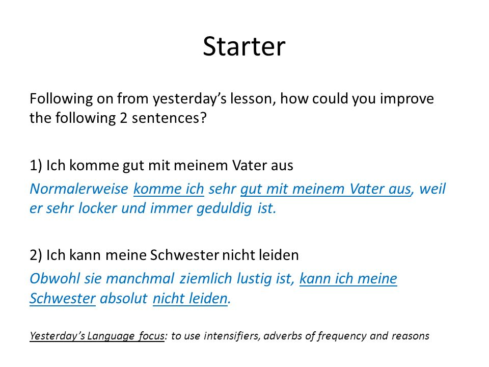 Language Foci – für heute… to revise the PERFECT TENSE to start sentences in a variety of ways to add opinions