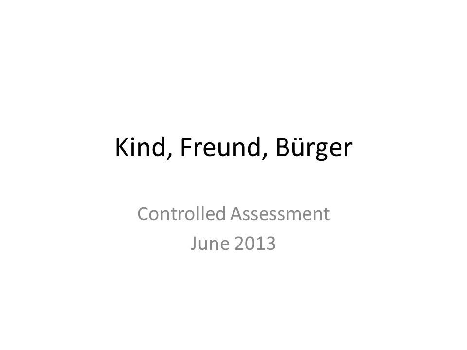 Kind, Freund, Bürger Controlled Assessment June 2013
