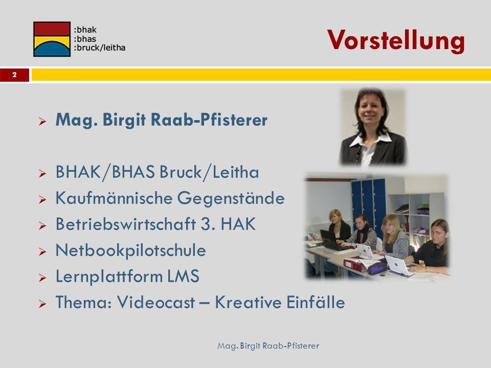 Vorstellung Mag. Birgit Raab-Pfisterer 2 BHAK/BHAS Bruck/Leitha Kaufmännische Gegenstände Betriebswirtschaft 3. HAK Netbookpilotschule Lernplattform L