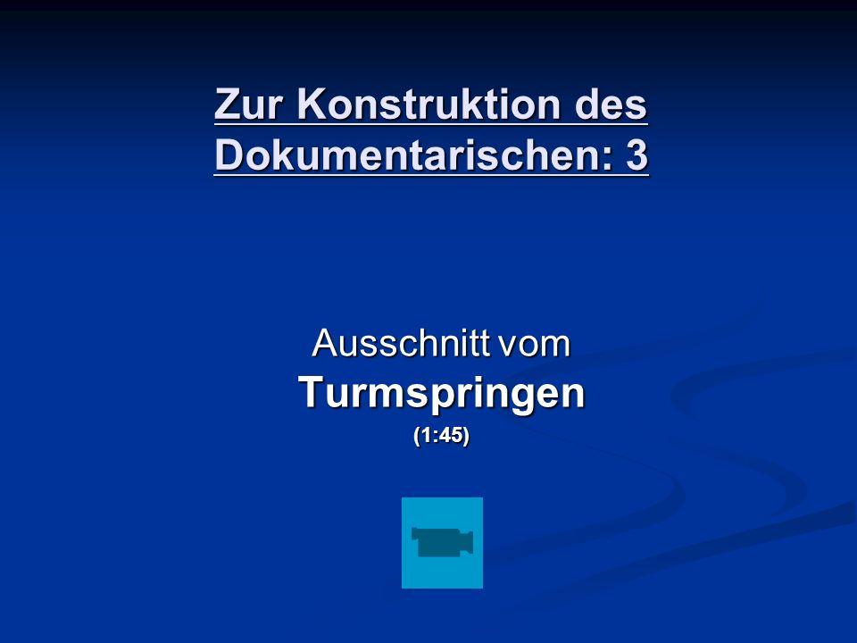 Zur Konstruktion des Dokumentarischen: 3 Ausschnitt vom Turmspringen (1:45)