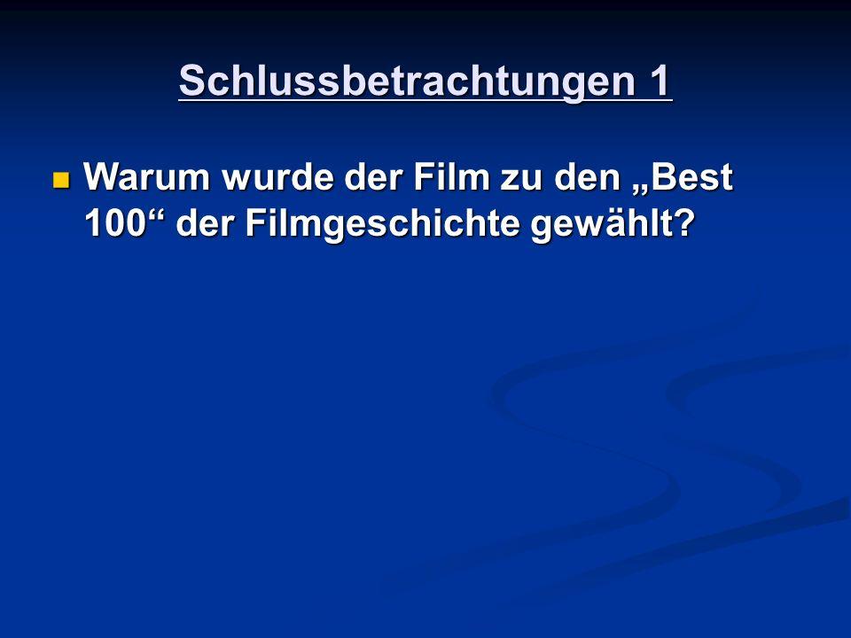 Schlussbetrachtungen 1 Warum wurde der Film zu den Best 100 der Filmgeschichte gewählt? Warum wurde der Film zu den Best 100 der Filmgeschichte gewähl
