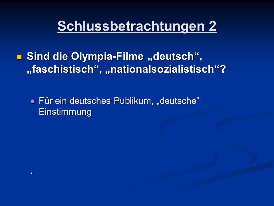 Schlussbetrachtungen 2 Sind die Olympia-Filme deutsch, faschistisch, nationalsozialistisch? Sind die Olympia-Filme deutsch, faschistisch, nationalsozi