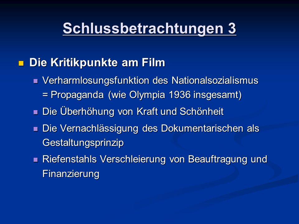 Schlussbetrachtungen 3 Die Kritikpunkte am Film Die Kritikpunkte am Film Verharmlosungsfunktion des Nationalsozialismus = Propaganda (wie Olympia 1936