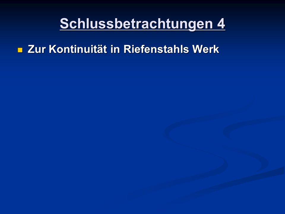 Schlussbetrachtungen 4 Zur Kontinuität in Riefenstahls Werk Zur Kontinuität in Riefenstahls Werk