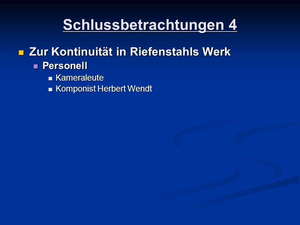 Schlussbetrachtungen 4 Zur Kontinuität in Riefenstahls Werk Zur Kontinuität in Riefenstahls Werk Personell Personell Kameraleute Kameraleute Komponist