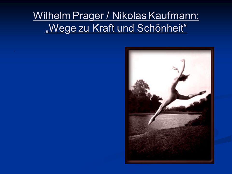 Wilhelm Prager / Nikolas Kaufmann: Wege zu Kraft und Schönheit.