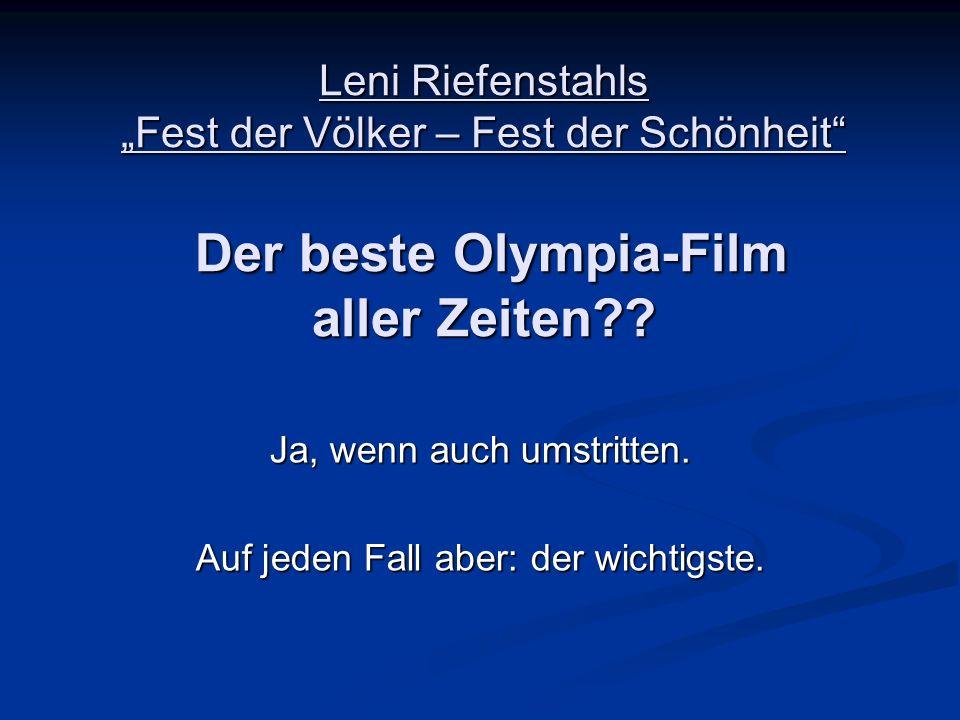 Leni Riefenstahls Fest der Völker – Fest der Schönheit Der beste Olympia-Film aller Zeiten?? Ja, wenn auch umstritten. Auf jeden Fall aber: der wichti
