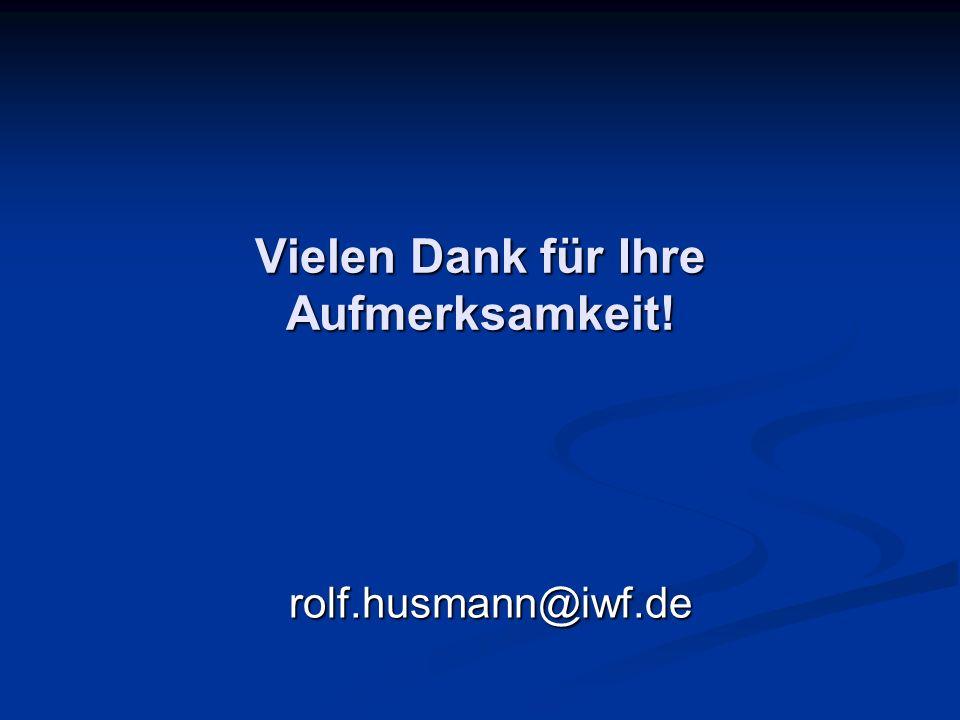 Vielen Dank für Ihre Aufmerksamkeit! rolf.husmann@iwf.de