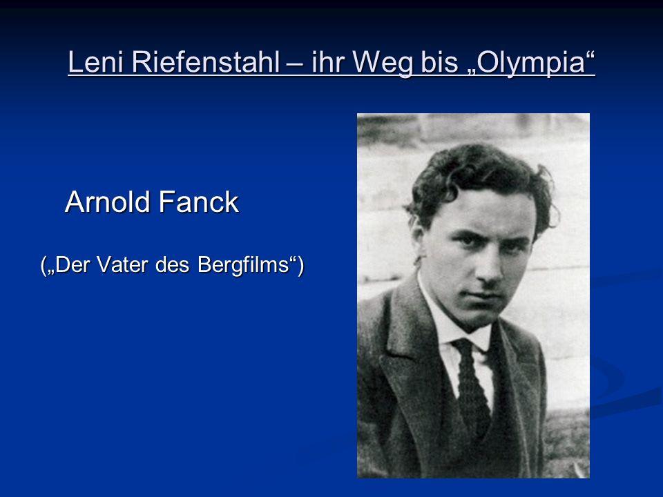 Leni Riefenstahl – ihr Weg bis Olympia Arnold Fanck Arnold Fanck (Der Vater des Bergfilms)