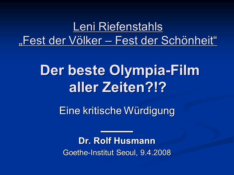 Leni Riefenstahls Fest der Völker – Fest der Schönheit Der beste Olympia-Film aller Zeiten?!? Eine kritische Würdigung ____ Dr. Rolf Husmann Goethe-In