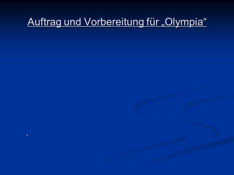 Auftrag und Vorbereitung für Olympia.