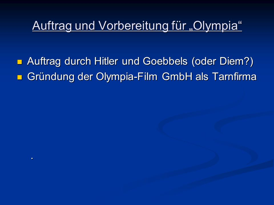 Auftrag und Vorbereitung für Olympia Auftrag durch Hitler und Goebbels (oder Diem?) Auftrag durch Hitler und Goebbels (oder Diem?) Gründung der Olympi