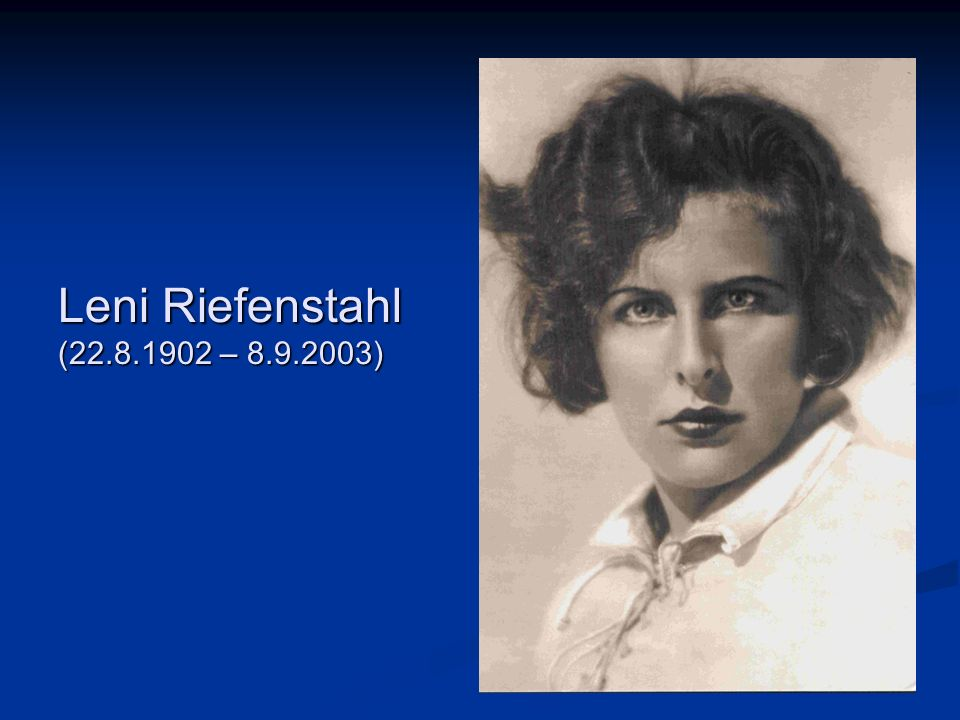 Leni Riefenstahl (22.8.1902 – 8.9.2003)