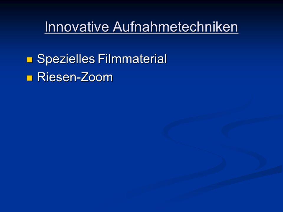 Innovative Aufnahmetechniken Spezielles Filmmaterial Spezielles Filmmaterial Riesen-Zoom Riesen-Zoom