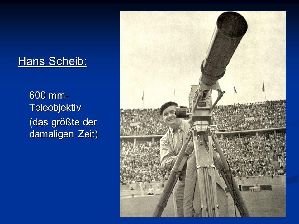 . Hans Scheib: 600 mm- Teleobjektiv (das größte der damaligen Zeit)