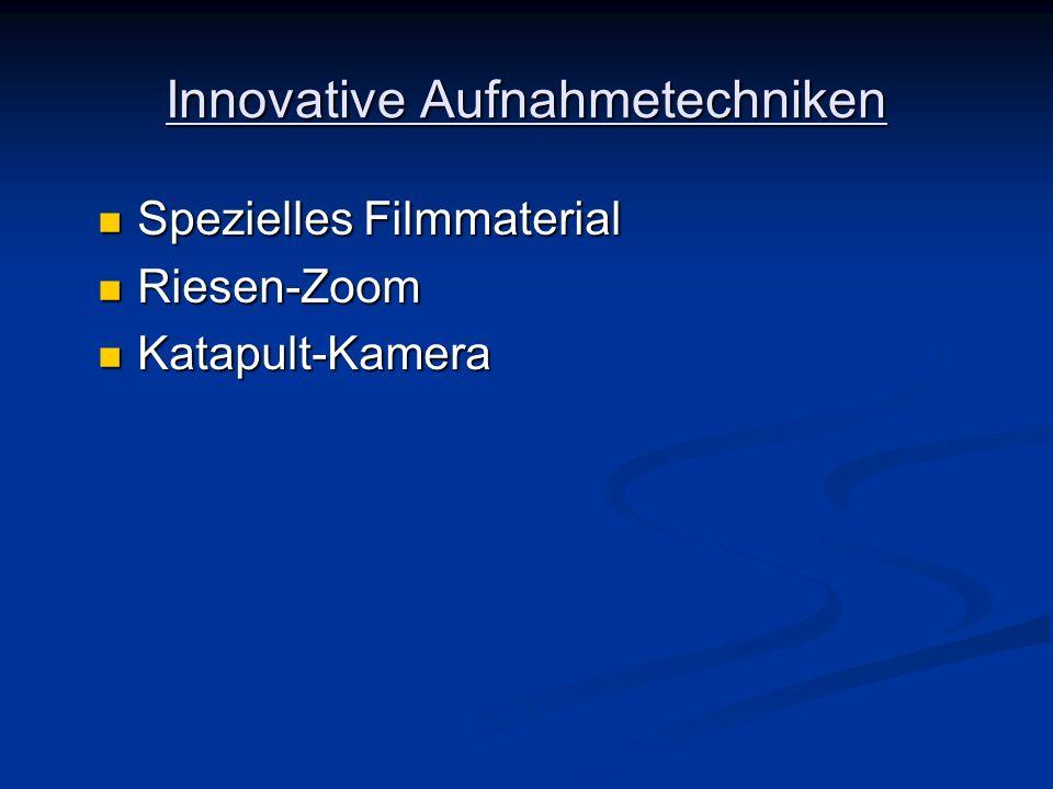 Innovative Aufnahmetechniken Spezielles Filmmaterial Spezielles Filmmaterial Riesen-Zoom Riesen-Zoom Katapult-Kamera Katapult-Kamera