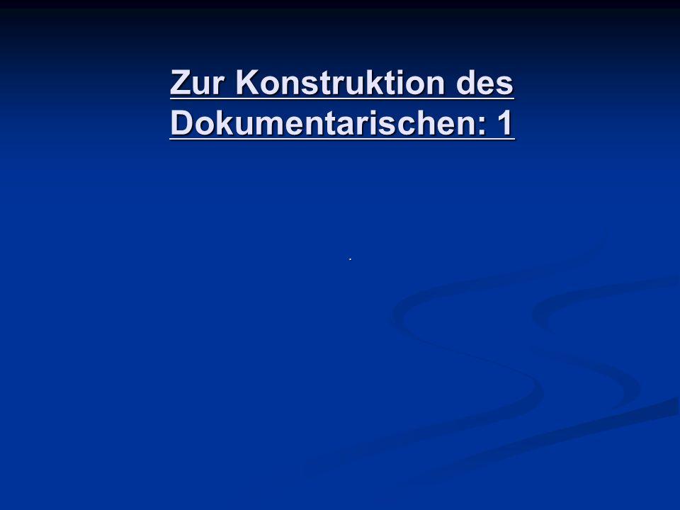 Zur Konstruktion des Dokumentarischen: 1.