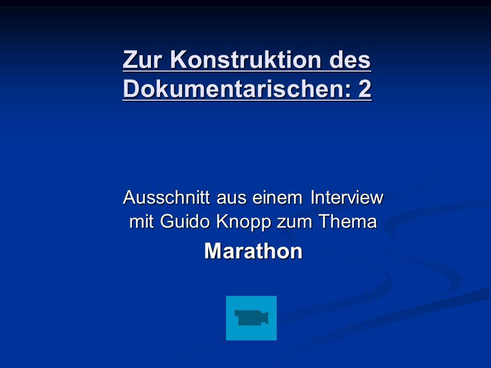 Zur Konstruktion des Dokumentarischen: 2 Ausschnitt aus einem Interview mit Guido Knopp zum Thema Marathon