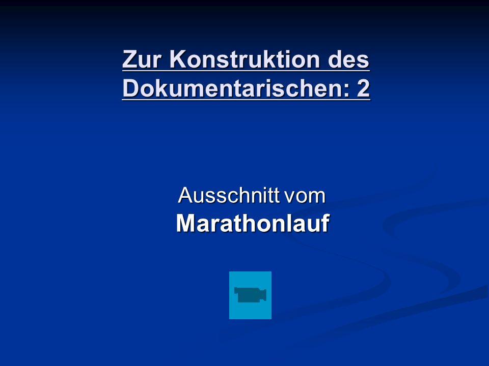 Zur Konstruktion des Dokumentarischen: 2 Ausschnitt vom Marathonlauf