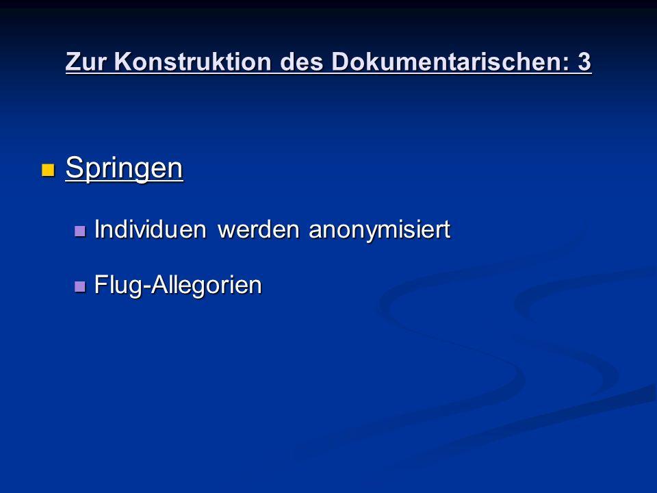 Zur Konstruktion des Dokumentarischen: 3 Springen Springen Individuen werden anonymisiert Individuen werden anonymisiert Flug-Allegorien Flug-Allegori