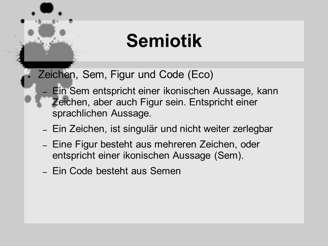 Semiotik Zeichen, Sem, Figur und Code (Eco) – Ein Sem entspricht einer ikonischen Aussage, kann Zeichen, aber auch Figur sein. Entspricht einer sprach