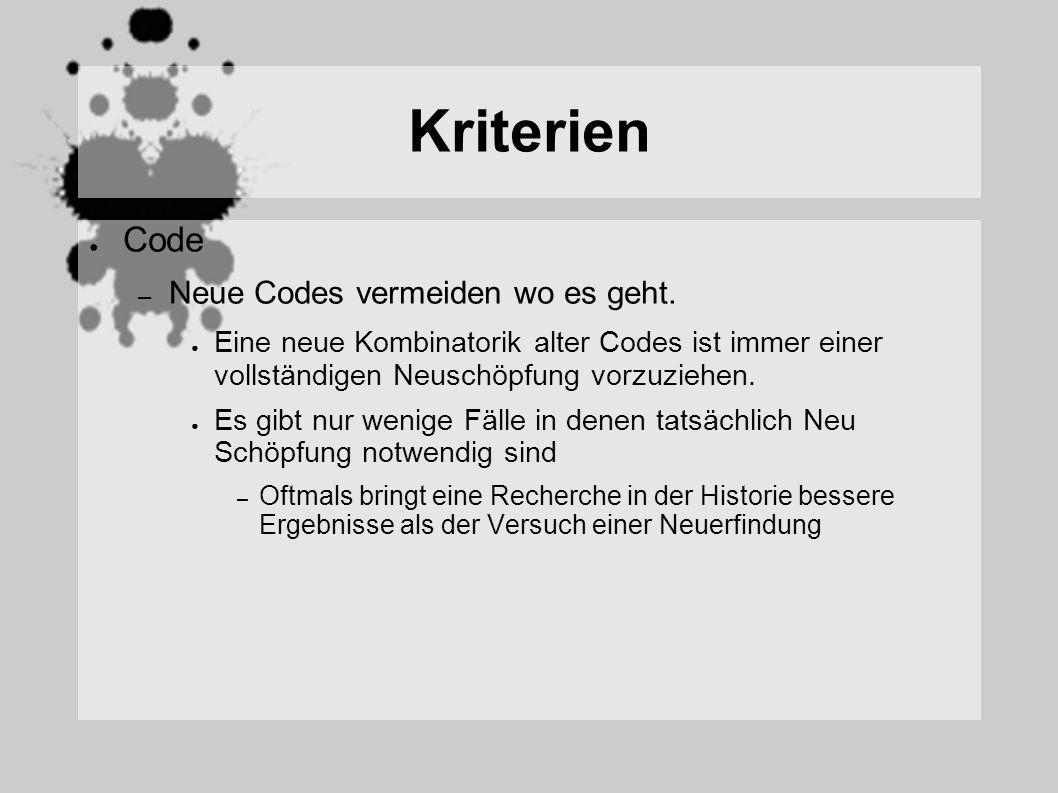 Kriterien Code – Neue Codes vermeiden wo es geht. Eine neue Kombinatorik alter Codes ist immer einer vollständigen Neuschöpfung vorzuziehen. Es gibt n