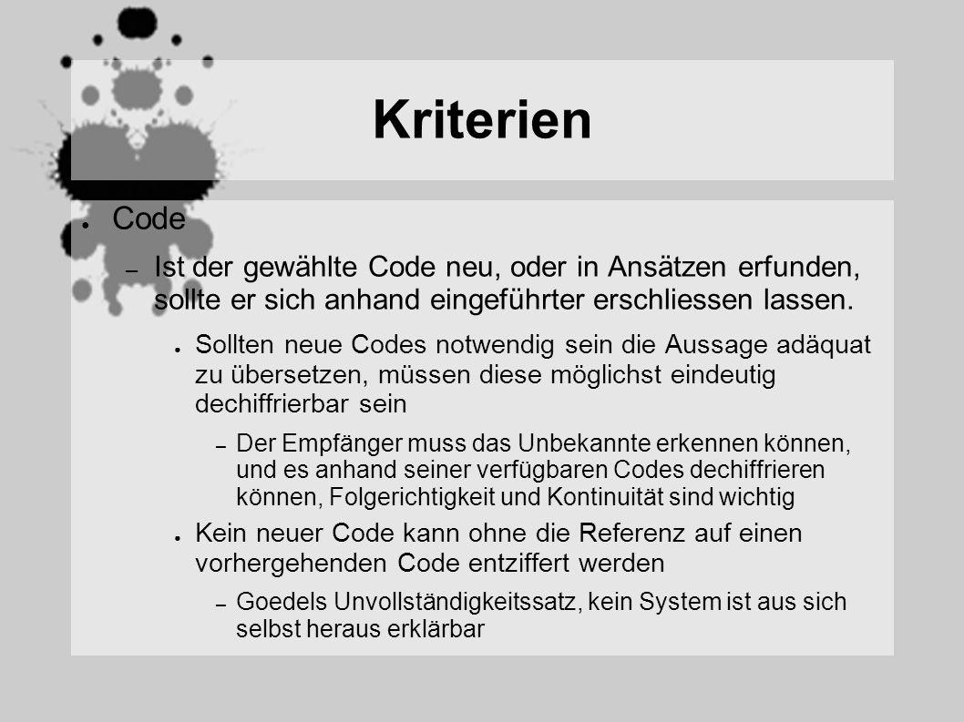 Kriterien Code – Ist der gewählte Code neu, oder in Ansätzen erfunden, sollte er sich anhand eingeführter erschliessen lassen. Sollten neue Codes notw