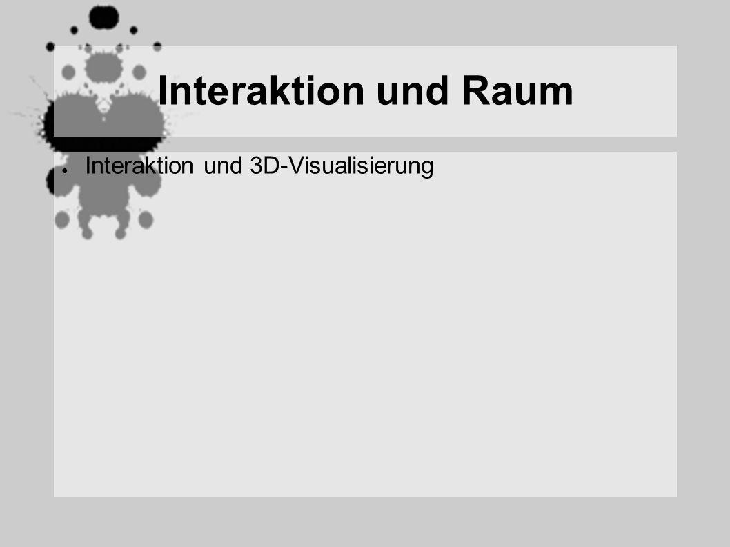 Interaktion und Raum Interaktion und 3D-Visualisierung
