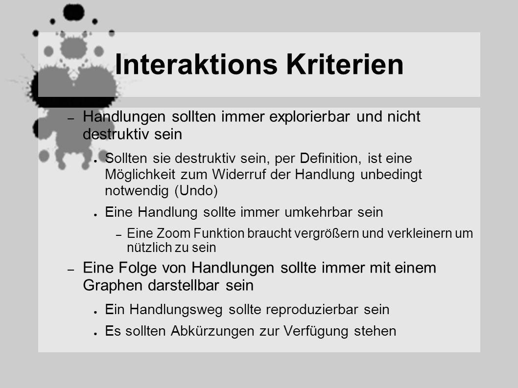 Interaktions Kriterien – Handlungen sollten immer explorierbar und nicht destruktiv sein Sollten sie destruktiv sein, per Definition, ist eine Möglich