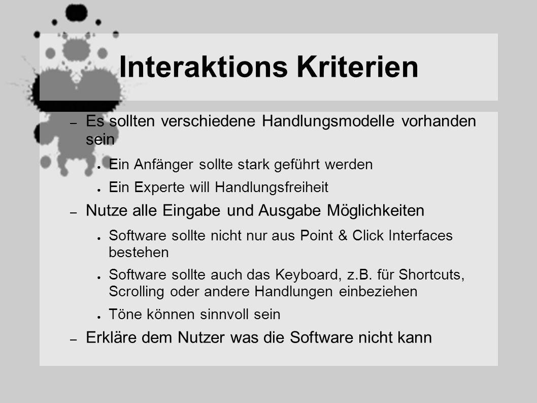 Interaktions Kriterien – Es sollten verschiedene Handlungsmodelle vorhanden sein Ein Anfänger sollte stark geführt werden Ein Experte will Handlungsfreiheit – Nutze alle Eingabe und Ausgabe Möglichkeiten Software sollte nicht nur aus Point & Click Interfaces bestehen Software sollte auch das Keyboard, z.B.