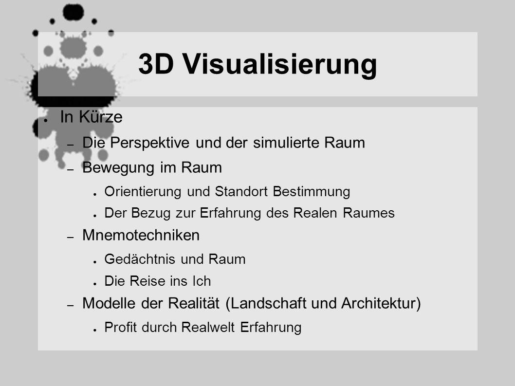 3D Visualisierung In Kürze – Die Perspektive und der simulierte Raum – Bewegung im Raum Orientierung und Standort Bestimmung Der Bezug zur Erfahrung d